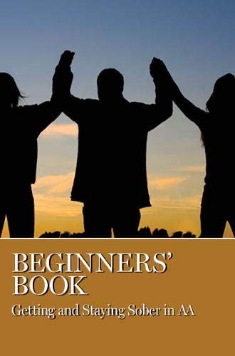 Beginners Book - Getting and Staying Sober in AA